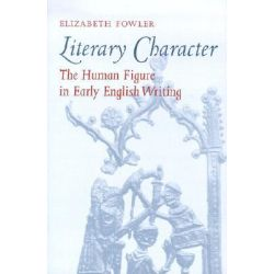 Literary Character, The Human Figure in Early English Writing by Elizabeth Fowler, 9780801441165.