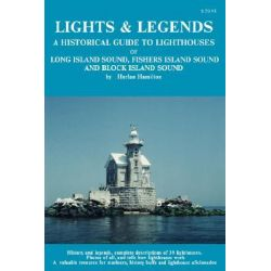 Lights & Legends, A Historical Guide to Lighthouses of Long Island Sound, Fishers Island Sound and Block Island Sound by Harlan Hamilton, 9780918752086.
