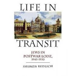 Life in Transit, Jews in Postwar Lodz, 1945-1950 by Shimon Redlich, 9781936235216.