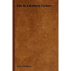 Life in a Railway Factory by Alfred Williams, 9781846641404.