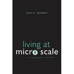 Living at Micro Scale, The Unexpected Physics of Being Small by David B. Dusenbery, 9780674060210.