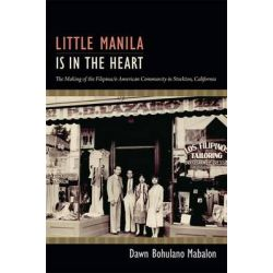 Little Manila Is in the Heart, The Making of the Filipina/o American Community in Stockton, California by Dawn Bohulano Mabalon, 9780822353256.