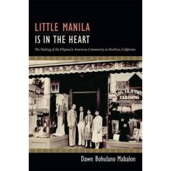 Little Manila is in the Heart, The Making of the Filipina/o American Community in Stockton, California by Dawn Bohulano Mabalon, 9780822353393.