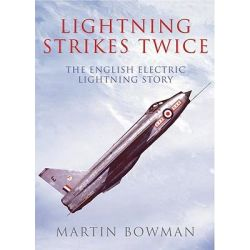 Lightning Strikes Twice, The Story of the English Electric Lightning by Martin Bowman, 9781848684935.