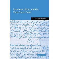 Literature, Satire and the Early Stuart State by Andrew McRae, 9780521100427.