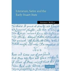 Literature, Satire and the Early Stuart State by Andrew McRae, 9780521814959.