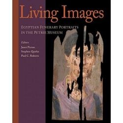 Living Images : Egyptian Funerary Portraits in the Petrie Museum, Egyptian Funerary Portraits in the Petrie Museum by Paul C. Roberts, 9781598742510.