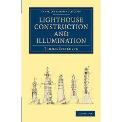 Lighthouse Construction and Illumination by Thomas Stevenson, 9781108026895.