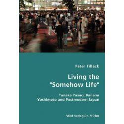 Living the Somehow Life-Tanaka Yasuo, Banana Yoshimoto and by Peter Tillack, 9783836427500.