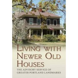 Living with Newer Old Houses by The Advisory Service of Greater Portland, 9781625450029.