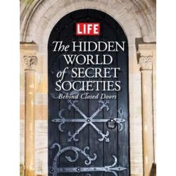Life the Hidden World of Secret Societies, Behind Closed Doors by Editors of LIFE Magazine, 9781603202268.