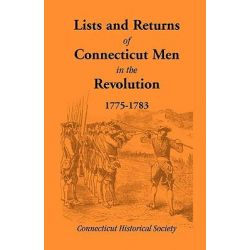 Lists and Returns of Connecticut Men in the Revolution, 1775-1783 by Connecticut Historical Society, 9780788403125.