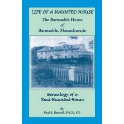 Life of a Haunted House. the Barnstable House of Barnstable, Massachusetts. Genealogy of a Real Haunted House by Paul J Bunnell, 9781585498598.