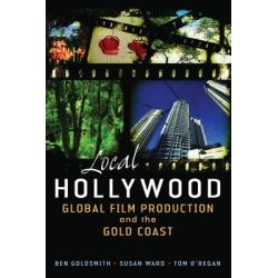 Local Hollywood, Global Film Production and the Gold Coast by Ben Goldsmith, 9780702237799.