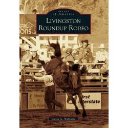 Livingston Roundup Rodeo by Carla G Williams, 9781467130011.