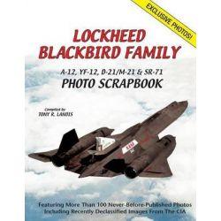 Lockheed Blackbird Family, A-12, Yf-12, D-21/M-21 & Sr-71 Photo Scrapbook by Tony R Landis, 9781580072052.