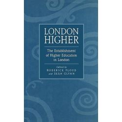 London Higher, Establishment of Higher Education in London by Roderick Floud, 9780485115246.