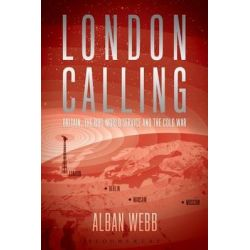 London Calling, Britain, the BBC World Service and the Cold War by Alban Webb, 9781472515018.