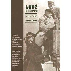 Lodz Ghetto, A History by Isaiah Trunk, 9780253347558.