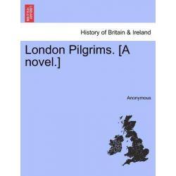 London Pilgrims. [A Novel.] by Anonymous, 9781241398507.