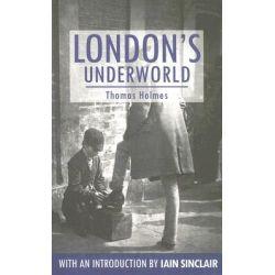 London's Underworld, Anthem Travel Classics by Thomas Holmes, 9781843312192.