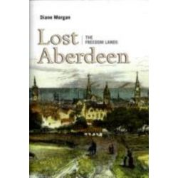 Lost Aberdeen, The Freedom Lands by Diane Morgan, 9781841588407.