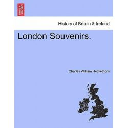 London Souvenirs. by Charles William Heckethorn, 9781241118310.