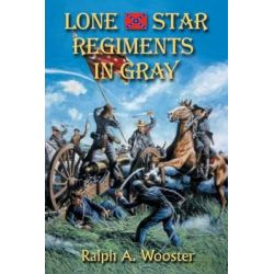 Lone Star Regiments in Gray by Ralph A Wooster, 9781571686824.