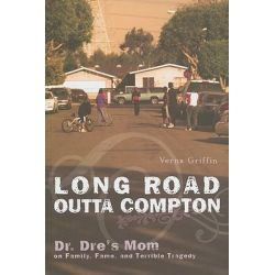 Long Road Outta Compton, Dr. Dre's Mom on Family, Fame and Terrible Tragedy by Verna Griffin, 9781560259879.