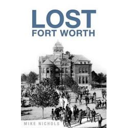 Lost Fort Worth by Mike Nichols, 9781626192355.