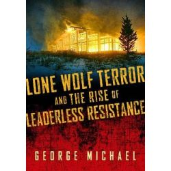 Lone Wolf Terror and the Rise of Leaderless Resistance by George Michael, 9780826518552.