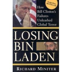 Losing Bin Laden, How Bill Clinton's Failures Unleashed Global Terror by Richard Miniter, 9780895260482.