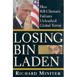 Losing Bin Laden, How Bill Clinton's Failures Unleashed Global Terror by Richard Miniter, 9780895260741.