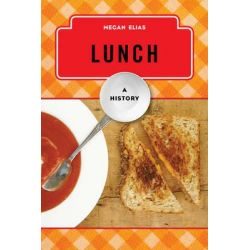 Lunch, A History by Megan Elias, 9781442227460.