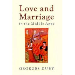Love & Marriage in the Middle Ages (Cloth) by Duby, 9780226167732.