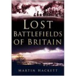 Lost Battlefields of Britain, Sutton Ser. by Martin Hackett, 9780750941709.
