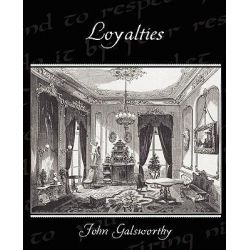 Loyalties by John Galsworthy, 9781438525969.