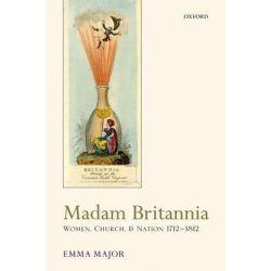 Madam Britannia, Women, Church, and Nation 1712-1812 by Emma Major, 9780199699377.