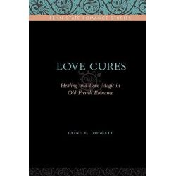 Love Cures, Healing and Love Magic in Old French Romance by Laine E. Doggett, 9780271035314.
