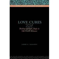 Love Cures, Healing and Love Magic in Old French Romance by Laine E. Doggett, 9780271035307.