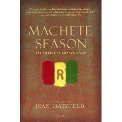 Machete Season, The Killers in Rwanda Speak by Jean Hatzfeld, 9780312425036.