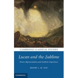 Lucan and the Sublime, Power, Representation and Aesthetic Experience by Henry J. M. Day, 9781107020603.