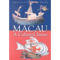 Macau, A Cultural Janus by Christina Miu Bing Cheng, 9789622094864.