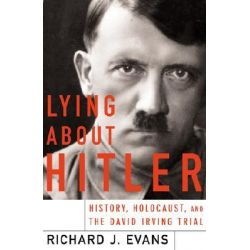 Lying About Hitler, History, Holocaust, and the David Irving Trial by Richard Evans, 9780465021536.