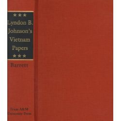 Lyndon B Johnsons Vietnam Papers, A Documentary Collection by D. Barrett, 9780890967416.