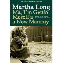 Ma, I'm Gettin Meself a New Mammy by Martha Long, 9781609805012.