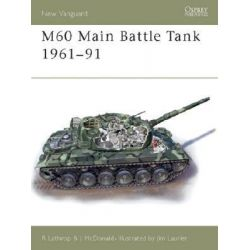 M60 Main Battle Tank 1961-91 by Richard Lathrop, 9781841765518.