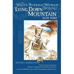 Lying Down Mountain, The White Buffalo Woman Trilogy Book Three by Heyoka Merrifield, 9781582701530.