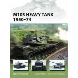 M103 Heavy Tank, 1950-74 by Kenneth W. Estes, 9781849089814.