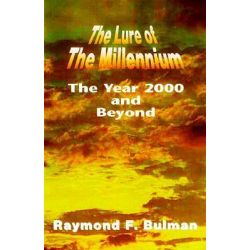 Lure of the Millennium, The Year 2000 and Beyond by Raymond F. Bulman, 9781570752537.